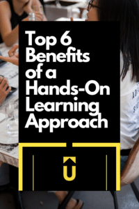 Top 6 benefits of a Hands-On Learning Strategy